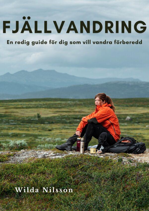 Fjällvandring - En redig guide för dig som vill vandra förberedd av Wilda Nilsson